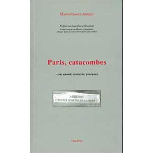Paris, catacombes : ...où, quand, comment, pourquoi