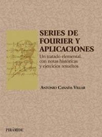 Series de Fourier y aplicaciones: Un tratado elemental, con notas históricas y ejercicios resueltos (Ciencia Y Técnica)