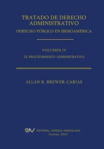 Tratado de Derecho Administrativo. Tomo IV. El Procedimiento Administrativo por Allan R. Brewer-Carias