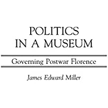 Politics in a Museum: Governing Post-War Florence (Italian and Italian American Studies (Praeger Hardcover))