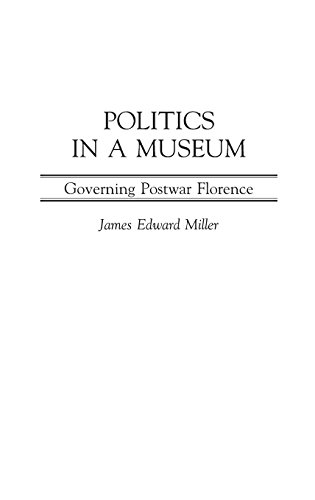 Politics in a Museum: Governing Post-War Florence (Italian & Italian American Studies)