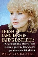 The Secret Language of Eating Disorders: The Revolutionary New Approach to Understanding and Curing Anorexia and Bulimia by Peggy Claude-Pierre (1998-01-02)