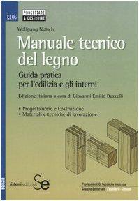 Manuale tecnico del legno. Guida pratica per l'edilizia e gli interni