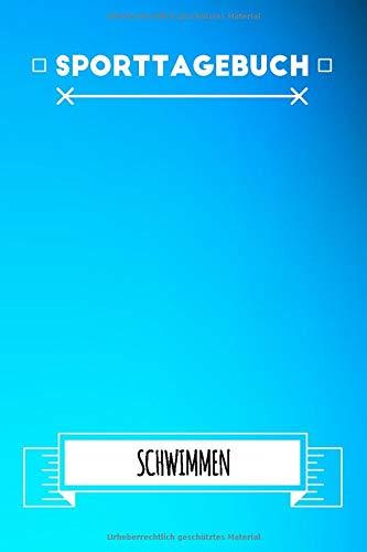 Schwimmen Sporttagebuch: Dokumentiere dein Schwimmen Training | Trainingstagebuch & Logbuch | Trainingsjournal mit 120 Seiten