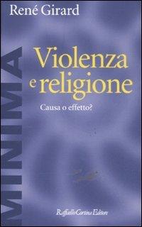 Violenza e religione. Causa o effetto? (Minima) por René Girard