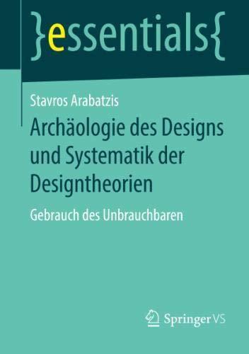 Archäologie des Designs und Systematik der Designtheorien: Gebrauch des Unbrauchbaren (essentials)