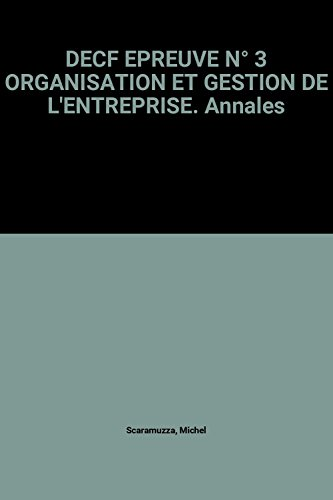 DECF EPREUVE N° 3 ORGANISATION ET GESTION DE L'ENTREPRISE. : Annales