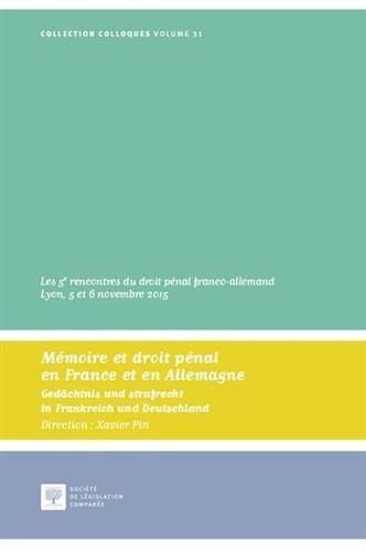 Mémoire et droit pénal en France et en Allemagne : Les 5e rencontres du droit pénal franco-allemand Lyon, 5 et 6 novembre 2015
