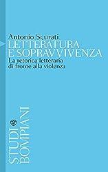 Letteratura e sopravvivenza: La retorica letteraria di fronte alla violenza (Studi Bompiani) (Italian Edition)