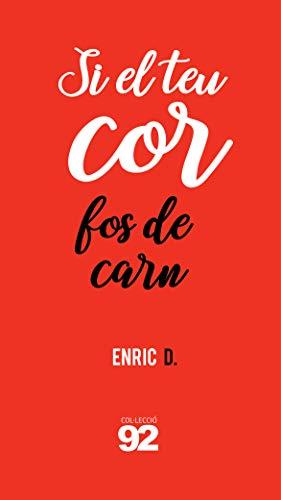 Si el teu cor fos de carn: Poemari (Catalan Edition) por Enric D.
