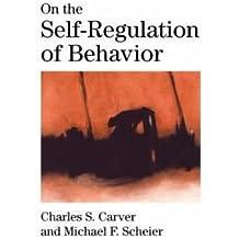[(On the Self-regulation of Behavior)] [Author: Charles S. Carver] published on (June, 2008)