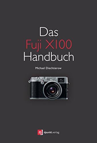 das-fuji-x100-handbuch-fotografieren-mit-der-fujifilm-finepix-x100-german-edition