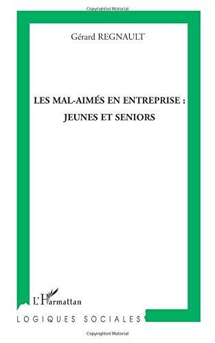 Les mal-aimés en entreprise : jeunes et seniors par Gérard Regnault