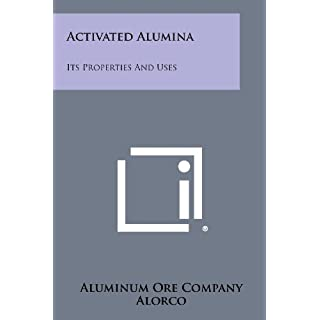 Activated Alumina: Its Properties and Uses