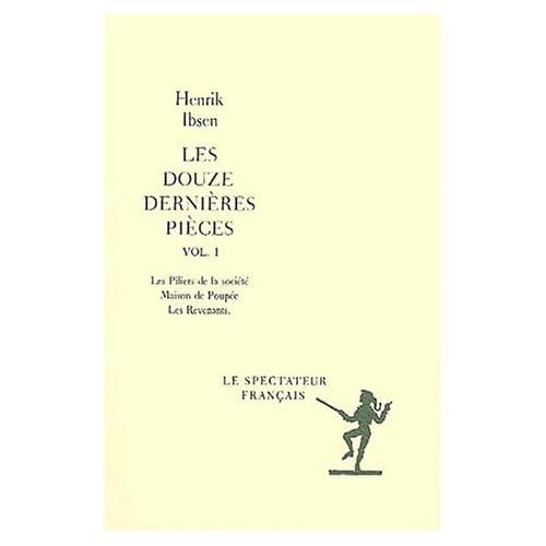Les douze dernières pièces Volume 1 : Les piliers de la société. Maison de Poupée. Les Revenants