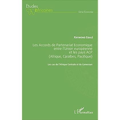 Les Accords de Partenariat Économique entre l'Union européenne et les pays ACP (Afrique, Caraïbes, Pacifique): Les cas de l'Afrique Centrale et du Cameroun (Études africaines)