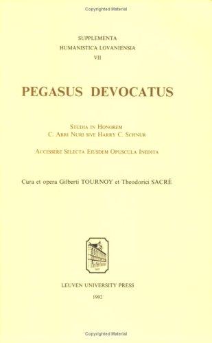 Pegasus Devocatus: Studia in Honorem C. Arri Nuri Sive Harry C. Schnur Accessere Selecta Eiusdem Opuscula Inedita (Supplementa Humanistica Lovaniensia) Arri Studio