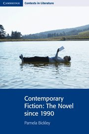 Contemporary Fiction: The Novel since 1990 (Cambridge Contexts in Literature)