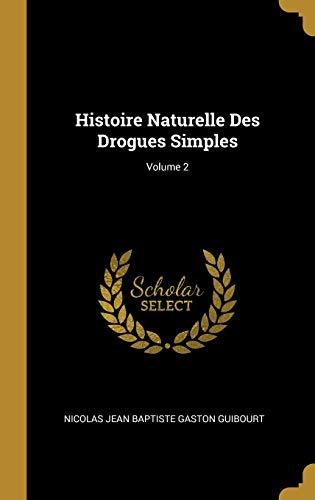 Histoire Naturelle Des Drogues Simples; Volume 2 par Nicolas Jean Baptiste Gaston Guibourt