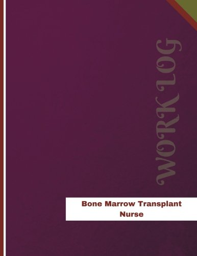 Bone Marrow Transplant Nurse Work Log: Work Journal, Work Diary, Log - 136 Pages, 8.5 X 11 Inches (Orange Logs/Work Log)