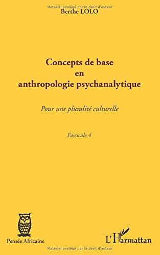 Concepts de base en anthropologie psychanalytique: Pour une pluralité culturelle - Fascicule 4