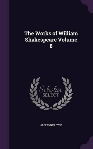 The Works of William Shakespeare Volume 8
