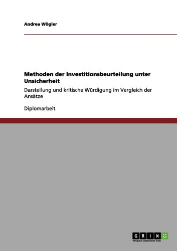Methoden der Investitionsbeurteilung unter Unsicherheit: Darstellung und kritische Würdigung im Vergleich der Ansätze