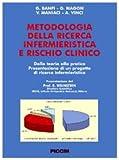Metodologia della Ricerca Infermieristica e Rischio Clinico Dalla teoria alla pratica. Presentazione di un progetto di ricerca infermieristica
