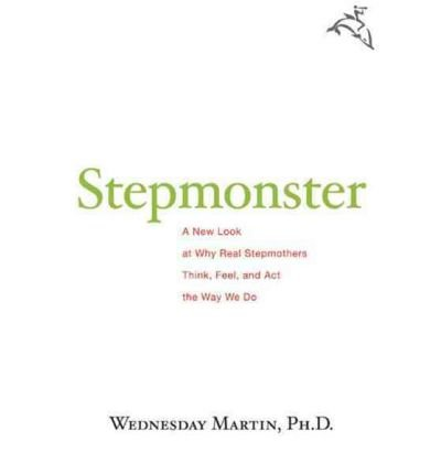 [( Stepmonster: A New Look at Why Real Stepmothers Think, Feel, and Act the Way We Do By Martin, Wednesday ( Author ) Hardcover May - 2009)] Hardcover