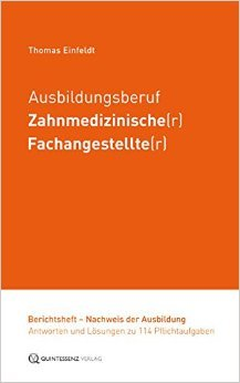 Ausbildungsberuf Zahnmedizinische(r) Fachangestellte(r): Berichtsheft - Nachweis der Ausbildung - Antworten und Lösungen zu 114 Pflichtaufgaben ( 15. November 2014 )