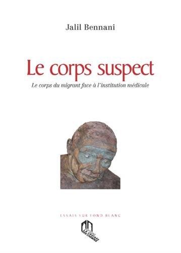 Corps suspect (Le) : Le corps du migrant face à l'institution médicale par Jalil BENNANI