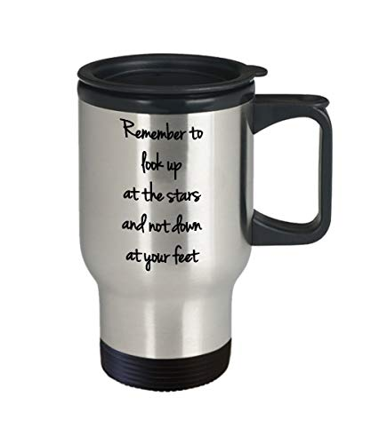 Mug de voyage Remember to Look Up at The Stars and Not Down at Your feet Citation inspirante Cadeau pour amis diplômés