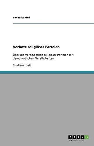 Verbote religiöser Parteien: Über die Vereinbarkeit religiöser Parteien mit demokratischen Gesellschaften