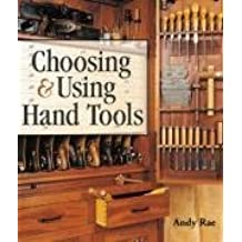 Choosing & Using Hand Tools by Andy Rae (2008-03-04)