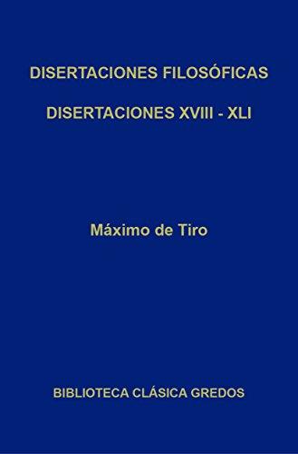 Disertaciones filosóficas XVIII - XLI (Biblioteca Clásica Gredos nº 331) por Máximo de Tiro
