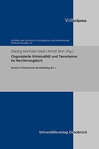 Organisierte Kriminalität und Terrorismus im Rechtsvergleich: Deutsch-Chinesischer Rechtsdialog, Band I (Schriften des Zentrums für Europäische und Internationale Strafrechtsstudien, Band 10)