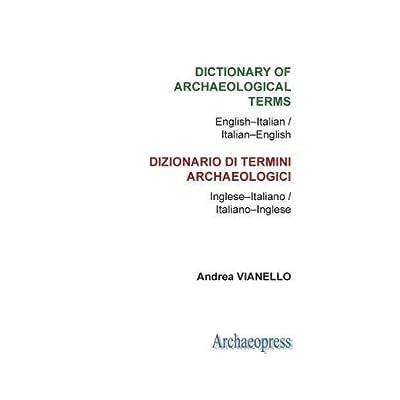 Dictionary Of Archaeological Terms / Dizionario Di Termini Archaeologici: English-Italian / Italian-English - Inglese-Italiano / Italiano-Inglese