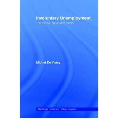 [(Involuntary Unemployment: The Elusive Quest for a Theory )] [Author: Michel De Vroey] [Oct-2004]