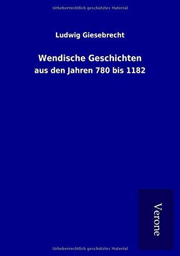 Wendische Geschichten: aus den Jahren 780 bis 1182