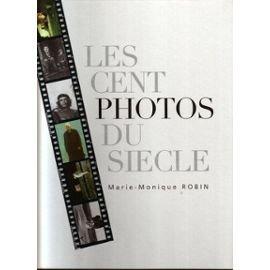 Les cent photos du siècle par Marie-Monique Robin