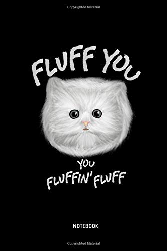 Fluff You You Fluffin' Fluff | Notebook: Lined Cat Face Notebook / Journal. Great Cat Accessories & Novelty Gift Idea for all Cat Lover. -