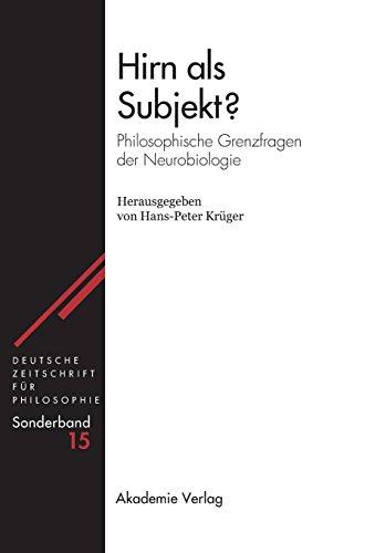 Hirn als Subjekt?: Philosophische Grenzfragen der Neurobiologie (Deutsche Zeitschrift für Philosophie / Sonderbände, Band 15)