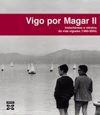 Vigo por Magar II: Instantáneas e retratos da vida viguesa (1960-2004) (Grandes Obras - Edicións Singulares)