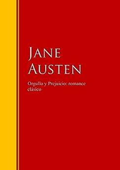 Orgullo y Prejuicio: romance clásico: Biblioteca de Grandes Escritores (Spanish Edition)