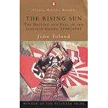 The Rising Sun: The Decline and Fall of the Japanese Empire, 1936-1945 (Penguin Classic Military History)