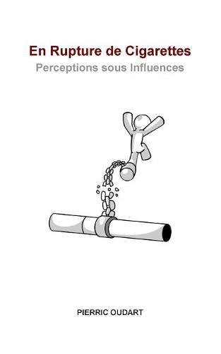 En rupture de cigarettes : Perceptions sous influences par Pierric Oudart