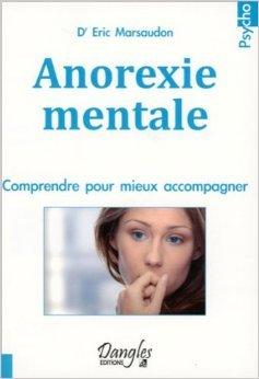 Anorexie mentale - Comprendre pour mieux accompagner de Dr. Eric Marsaudon ( 6 octobre 2011 )