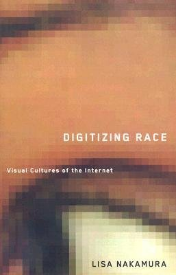 [(Digitizing Race: Visual Cultures of the Internet)] [Author: Lisa Nakamura] published on (December, 2007)