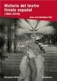 Historia del teatro frívolo español (Arte / Teoria teatral) por Juan José Montijano Ruiz