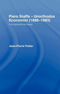 [(Piero Sraffa, Unorthodox Economist, 1898-1983 : A Biographical Essay)] [By (author) Jean Pierre Potier] published on (September, 1991)